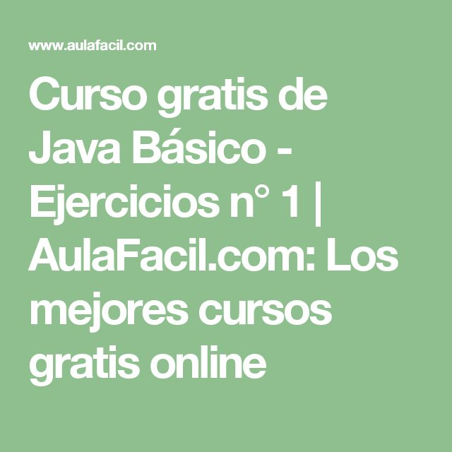 Curso gratis de Java Básico - Ejercicios n° 1   AulaFacil.com: Los mejores cursos gratis online