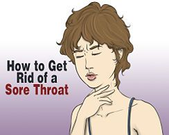 How to get rid of a sore throat sore throat how to get rid and