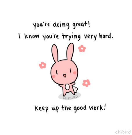 chibird:  Just a very motivational bunny to cheer you on through the week! We can do it guys- we can make it through. >o<  Hello everyone- sorry for the absence. I have just made a big change and moved across the country for 3 months for a summer internship. It is definitely stressful adjusting to the new place with no friends or family. Hopefully things will get better soon, and I will be able to draw again. Until then, wish me luck on my newest adventure in life!