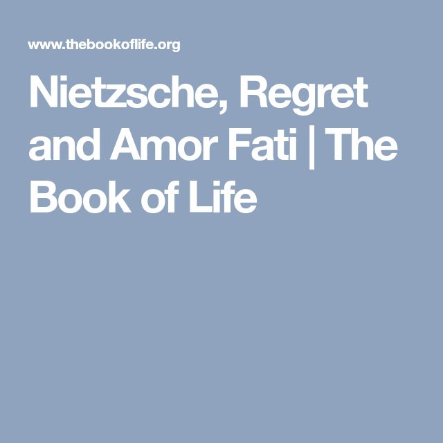 Nietzsche, Regret and Amor Fati | The Book of Life