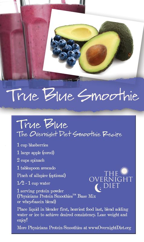 Protein smoothies for weight loss! Try the True Blue Smoothie. 1 cup blueberries, 1 large apple (cored), 2 cups spinach, 1 tablespoon avocado, Pinch of allspice (optional), 1/2-1 cup water, 1 serving protein powder (Physicians Protein Smoothie™ Base Mix or whey/casein blend)