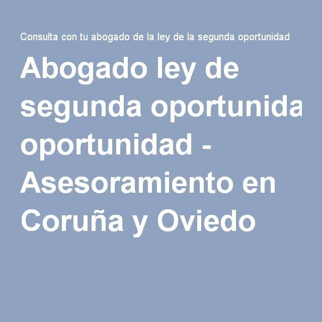 Abogado ley de segunda oportunidad - Asesoramiento en Coruña y Oviedo