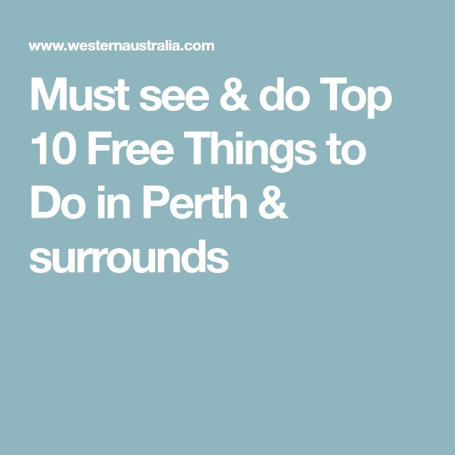 Must see & do Top 10 Free Things to Do in Perth & surrounds