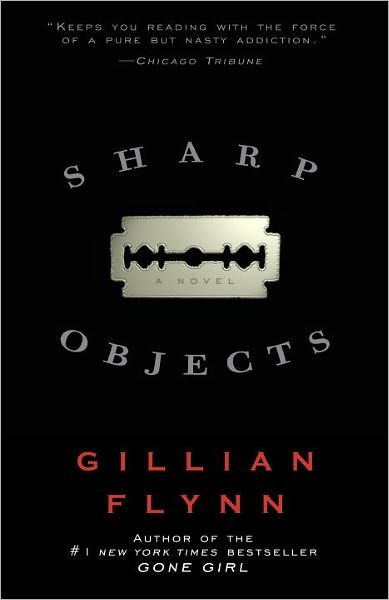 Sharp Objects by Gillian Flynn... I think this one might have been my favorite...