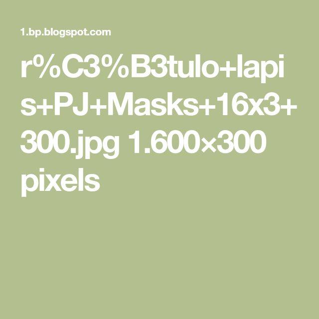r%C3%B3tulo+lapis+PJ+Masks+16x3+300.jpg 1.600×300 pixels