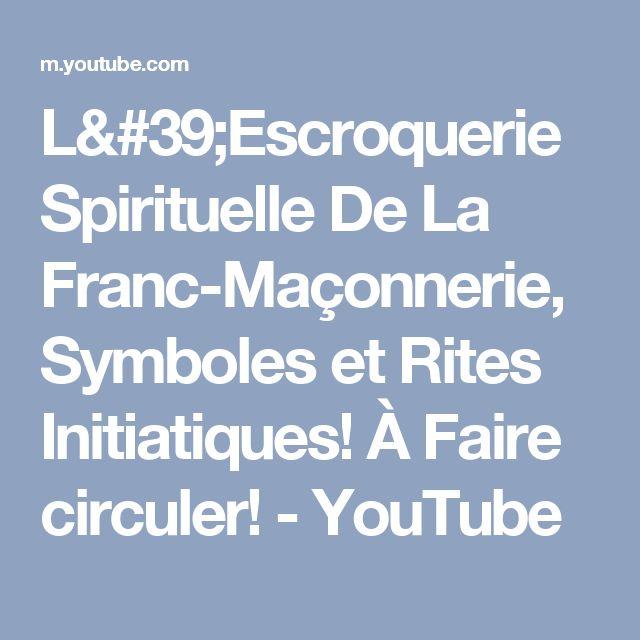 L'Escroquerie Spirituelle De La Franc-Maçonnerie, Symboles et Rites Initiatiques! À Faire circuler! - YouTube