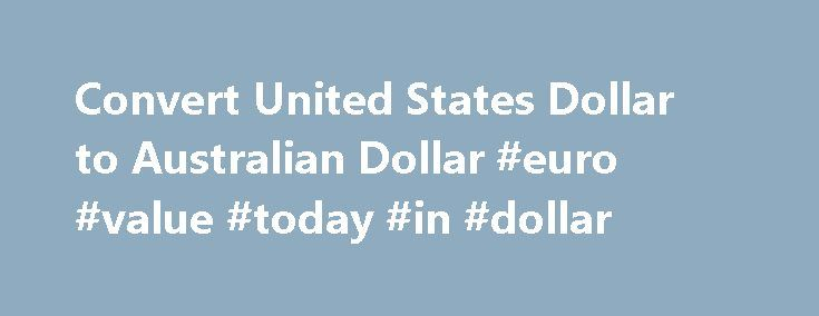 Convert United States Dollar to Australian Dollar #euro #value #today #in #dollar http://currency.remmont.com/convert-united-states-dollar-to-australian-dollar-euro-value-today-in-dollar/  #australian currency # Convert United States Dollar to Australian Dollar | USD to AUD Convert United States Dollar to Australian Dollar | USD to AUD USD – United States Dollar AED – United Arab Emirates Dirham ARS – Argentine Peso AUD – Australian Dollar AWG – Aruban Florin BAM – Bosnia and Herzegovina…