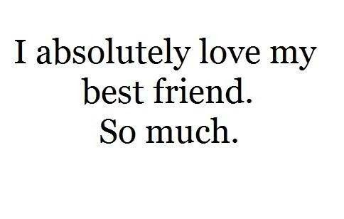 Jag verkligen älskar min bästa vän.