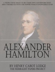 Free eBook: The Life of Alexander Hamilton by Henry Cabot Lodge http://www.thefederalistpapers.org/founders/hamilton/the-life-of-alexander-hamilton-by-henry-cabot-lodge