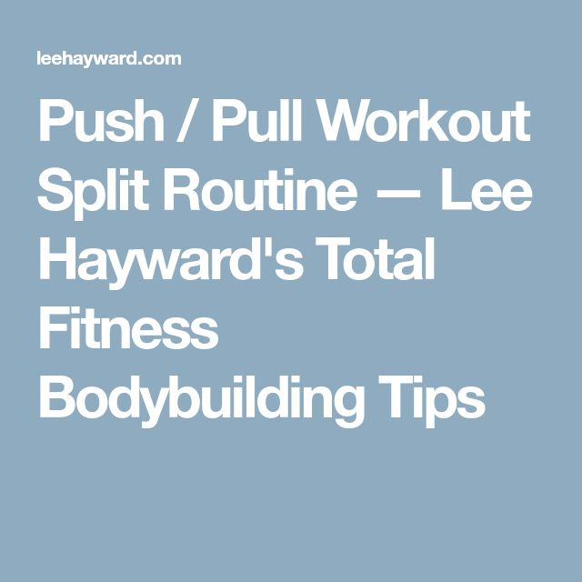 Push / Pull Workout Split Routine — Lee Hayward's Total Fitness Bodybuilding Tips