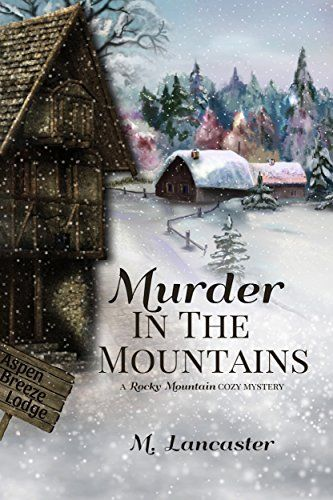 Murder in the Mountains: A Rocky Mountain Cozy Mystery (Rocky Mountain Cozy Mysteries Book 1) by [Lancaster, M.]