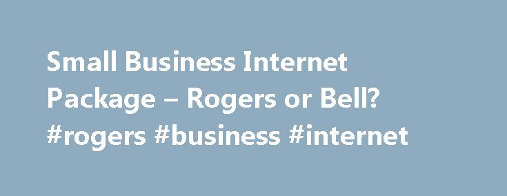 Small Business Internet Package – Rogers or Bell? #rogers #business #internet http://fiji.nef2.com/small-business-internet-package-rogers-or-bell-rogers-business-internet/  Small Business Internet Package – Rogers or Bell?? Aug 9th, 2015 9:22 pm #14 EPcjay Deal Fanatic Nov 11, 2008 6728 posts 872 upvotes Aug 9th, 2015 9:22 pm I recently switched my business internet and phone over to Rogers because they were offering much cheaper prices. Previously, was paying for 45 for phone and 55 for…