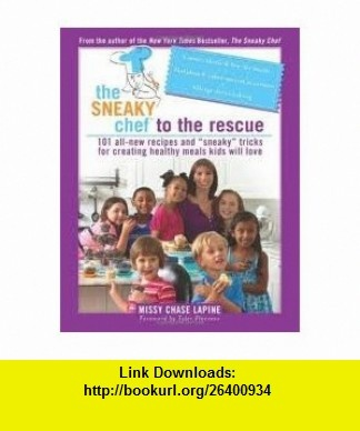 The Sneaky Chef to the Rescue 1st (first) edition Text Only Missy Chase Lapine ,   ,  , ASIN: B004TPONJ6 , tutorials , pdf , ebook , torrent , downloads , rapidshare , filesonic , hotfile , megaupload , fileserve