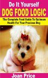 Do It Yourself Dog Food Logic: The Complete Food Guide To Optimum Health For Your Precious Dog - Do It Yourself Dog Food Logic: The Complete Food Guide To Optimum Health For Your Precious Dog  ☆★☆Discover The Amazing Revelation On Dog Nutrition At Your Fingertips☆★☆ The mere fact that you love your dog speaks for itself. Of course, it deserves to be loved; after all, it is man's best friend ... | http://wp.me/p5qhzU-64z | #DIY #DoItYourself