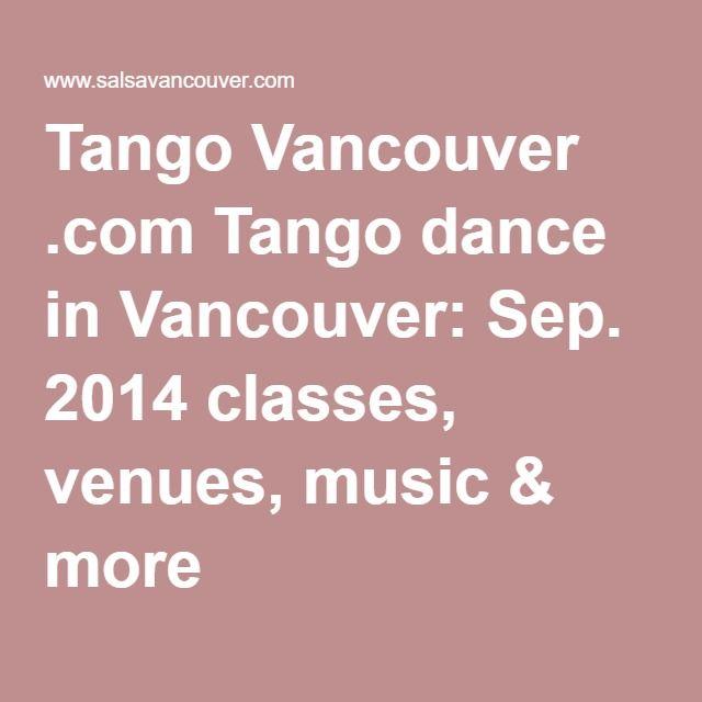 Tango Vancouver .com Tango dance in Vancouver: Sep. 2014 classes, venues, music & more