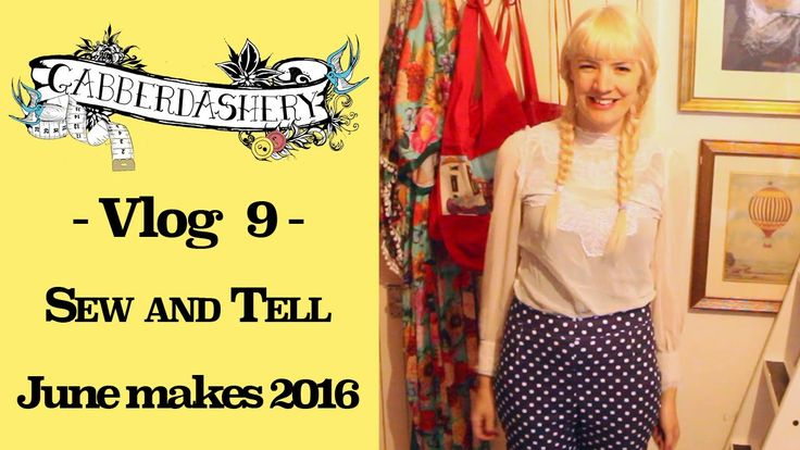 Vlog 9 - Sew and Tell : June makes 2016