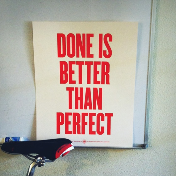 —Done Is Better Than Perfect