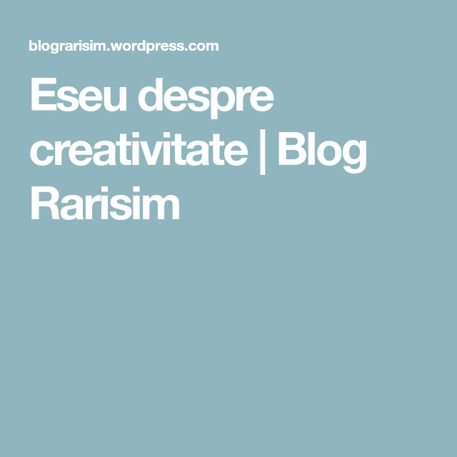 Eseu despre creativitate   Blog Rarisim