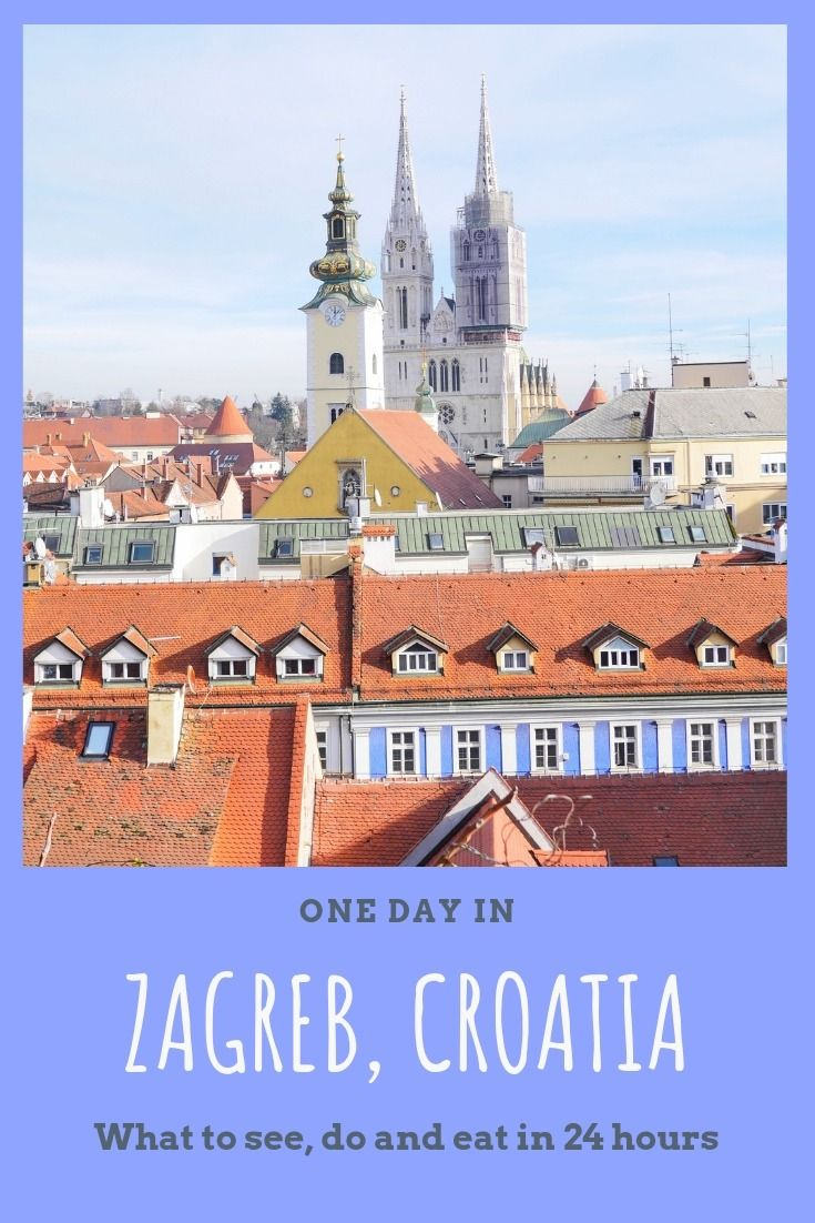 One Day In Zagreb A Perfect 24 Hours In Croatia S Capital Travel Croatia Travel Europe Travel