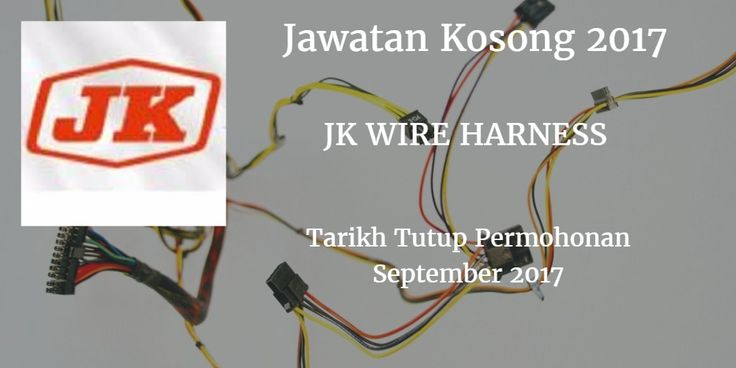 b8f841338ccf7e9ff64117ac0d669f2d jawatan kosong j k wire harness sdn bhd september 2017 j k wire jk wire harness ipoh at reclaimingppi.co