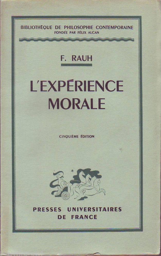 #philosophie : L' Expérience Morale de Rauh F. Presses Universitaires de France / Bibliothèque de Philosophie contemporaine, 5ème édition, 1951. XI + 176 pp. brochées.