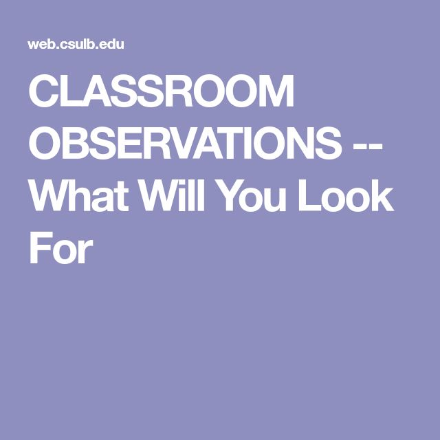 CLASSROOM OBSERVATIONS -- What Will You Look For