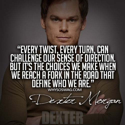 Harry Morgan: Remember this forever, you are my son, you are not alone, and you are loved. < http://www.tv.com/shows/dexter/dexter-843320/trivia/ >