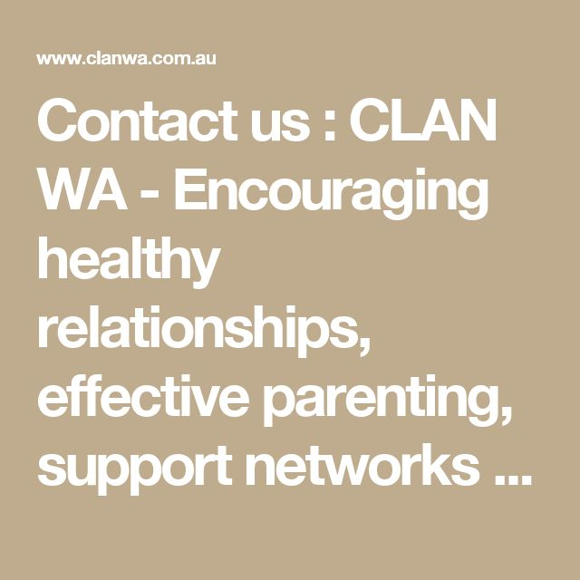 Contact us : CLAN WA - Encouraging healthy relationships, effective parenting, support networks and community participation, Western Australia.