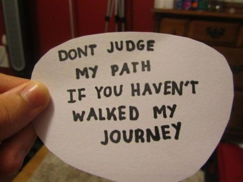 Dont judge my path if you haven't walked my journeyThoughts, Remember This, Walks, Paths, Random Quotes, A Tattoo, Inspiration Quotes, True Stories, Don'T Judges