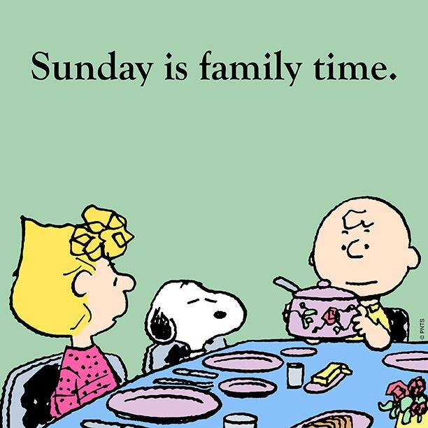 Sunday is family time.