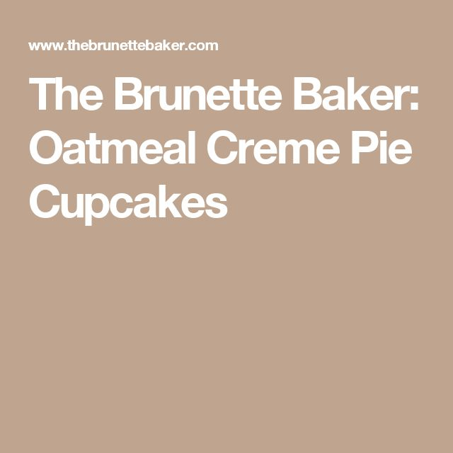 The Brunette Baker: Oatmeal Creme Pie Cupcakes