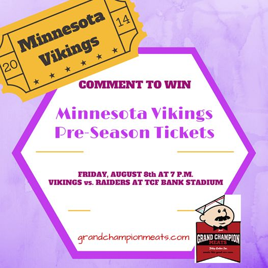 Comment your favorite thing about Grand Champion Meats on our Facebook Page for a chance to WIN tickets to the Minnesota Vikings game on Friday, August 8th. Vikings vs. Raiders game at the TCF Bank Stadium.  Follow this link: https://www.facebook.com/GrandChampionMeatsFoley?fref=ts  We will announce the winner the morning of Wednesday, August 6th!