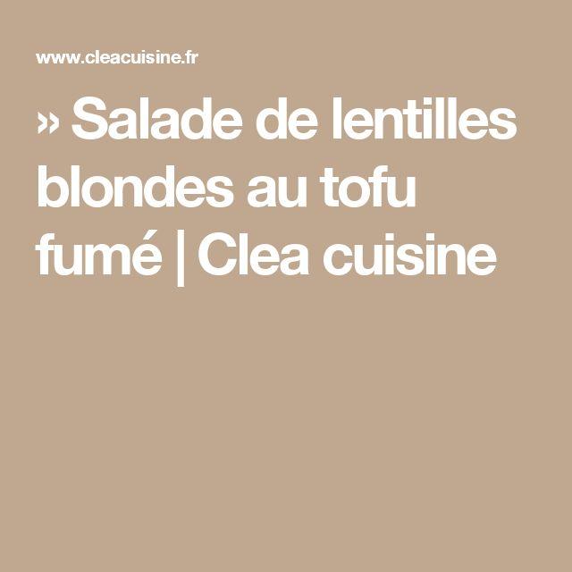 » Salade de lentilles blondes au tofu fumé | Clea cuisine