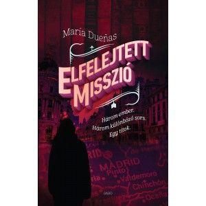 María Dueñas: Elfelejtett misszió - Három ember. Három különböző sors. Egy titok.