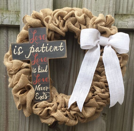 Love is patient. Love is kind. Love never ends. What a beautiful sentiment on this 20 burlap wreath! This burlap wreath features a cream