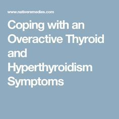 Coping with an Overactive Thyroid and Hyperthyroidism Symptoms