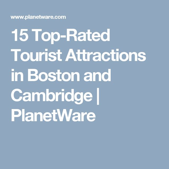 15 Top-Rated Tourist Attractions in Boston and Cambridge | PlanetWare