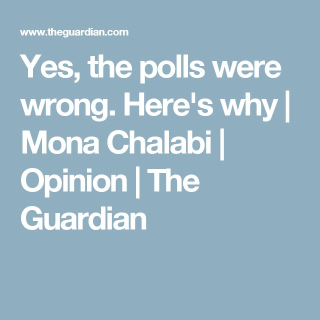 Yes, the polls were wrong. Here's why | Mona Chalabi | Opinion | The Guardian