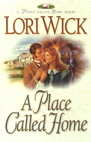 A Place Called Home by Lori Wick (A Place Called Home, book 1)