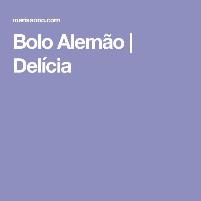 Bolo Alemão  |   Delícia