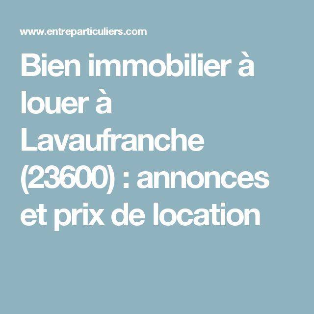 Bien immobilier à louer à Lavaufranche (23600)  : annonces et prix de location