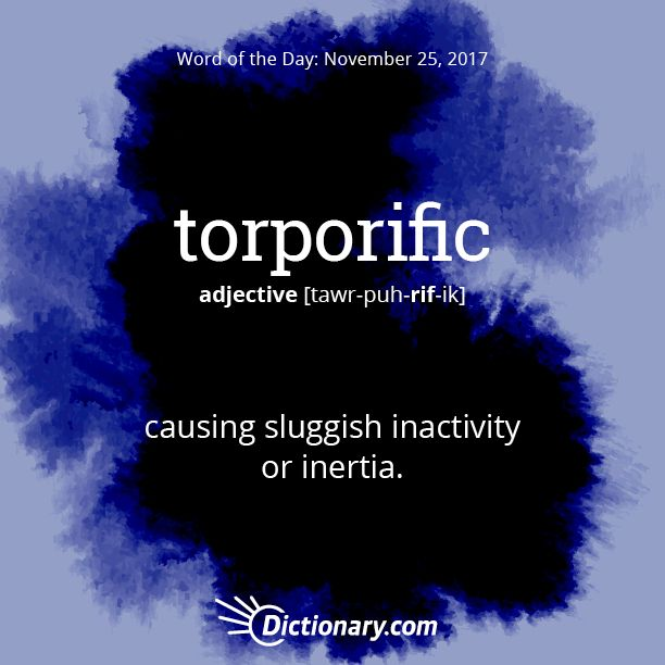 Dictionary.com's Word of the Day - torporific - causing sluggish inactivity or inertia.