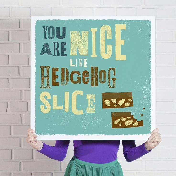 'You Are Nice Like Hedgehog Slice'  www.theniceassociates.com.au