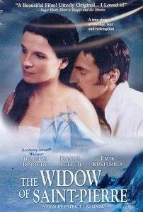 The Widow of St.Pierre was lovely & sad. My teenage daughter even decided to spend a quiet evening watching it with me.