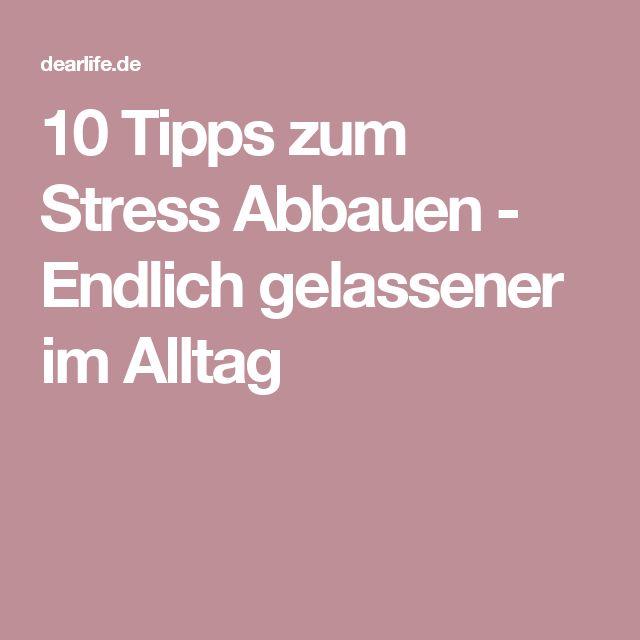 10 Tipps zum Stress Abbauen - Endlich gelassener im Alltag