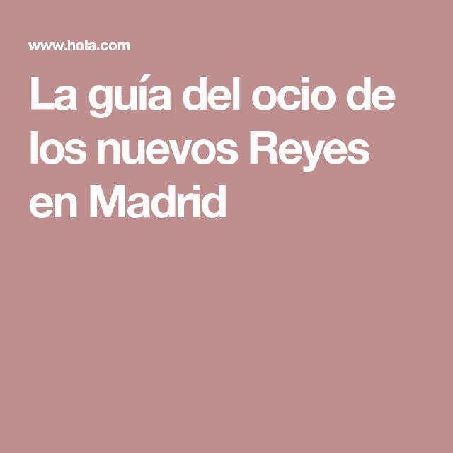 La guía del ocio de los nuevos Reyes en Madrid