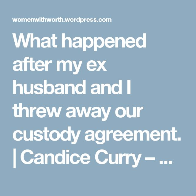 What happened after my ex husband and I threw away our custody agreement. | Candice Curry – W3