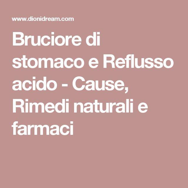 Bruciore di stomaco e Reflusso acido - Cause, Rimedi naturali e farmaci