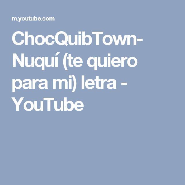 ChocQuibTown- Nuquí (te quiero para mi) letra - YouTube