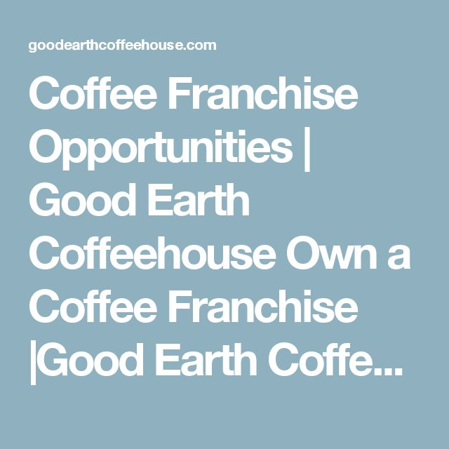 Coffee Franchise Opportunities | Good Earth Coffeehouse Own a Coffee Franchise |Good Earth Coffeehouse